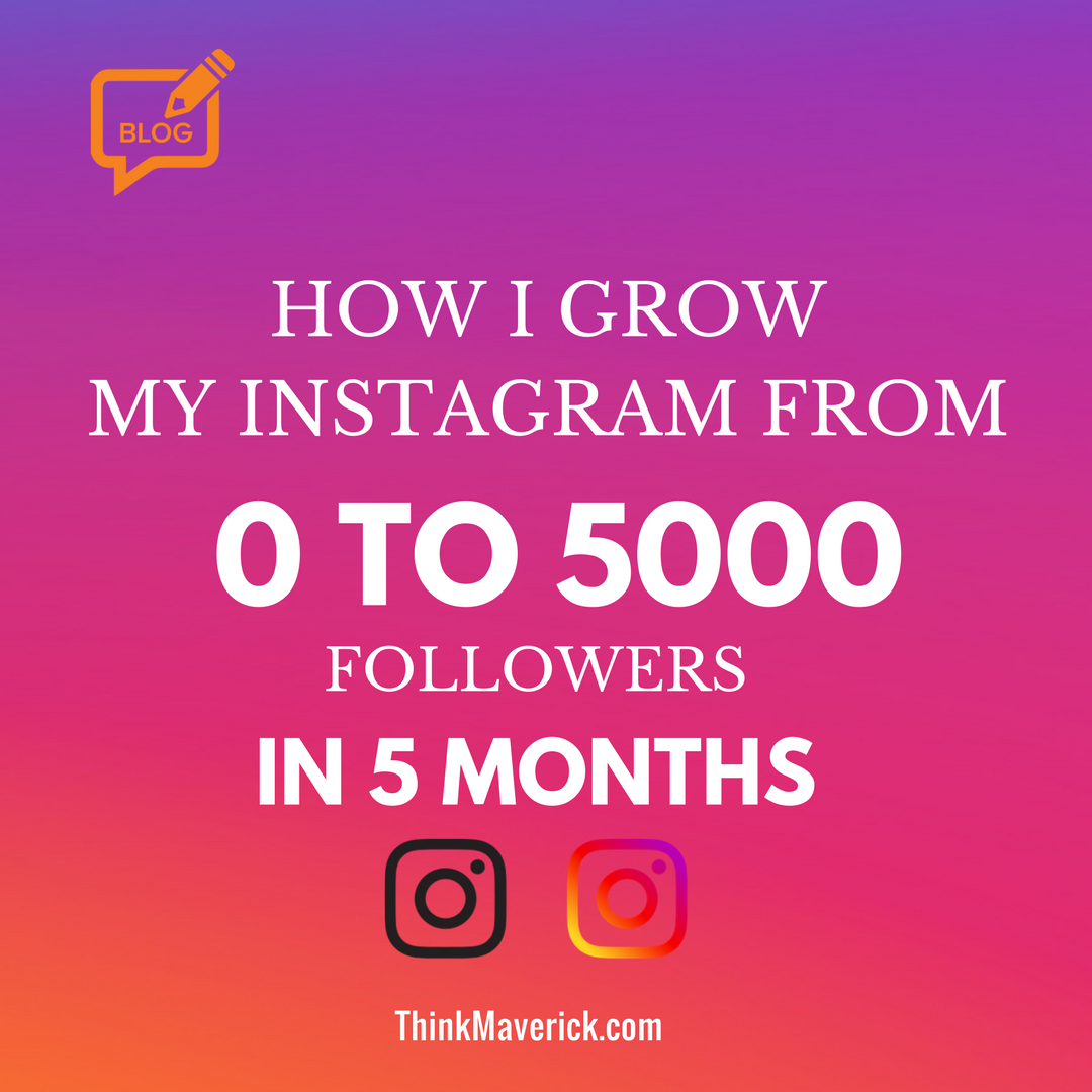 How I Grow My Instagram From 0 To 5000 Followers In 5 Months Thinkmaverick My Personal Journey Through Entrepreneurship