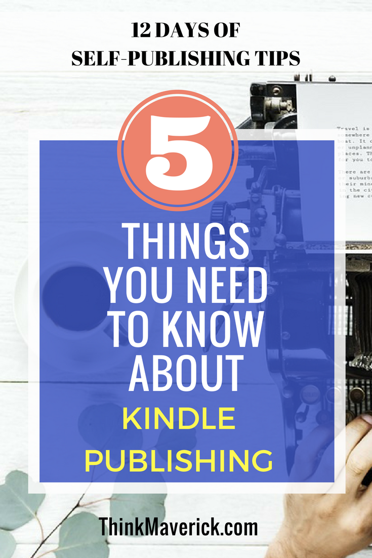 5 Things Beginners Need to Know About Kindle Publishing