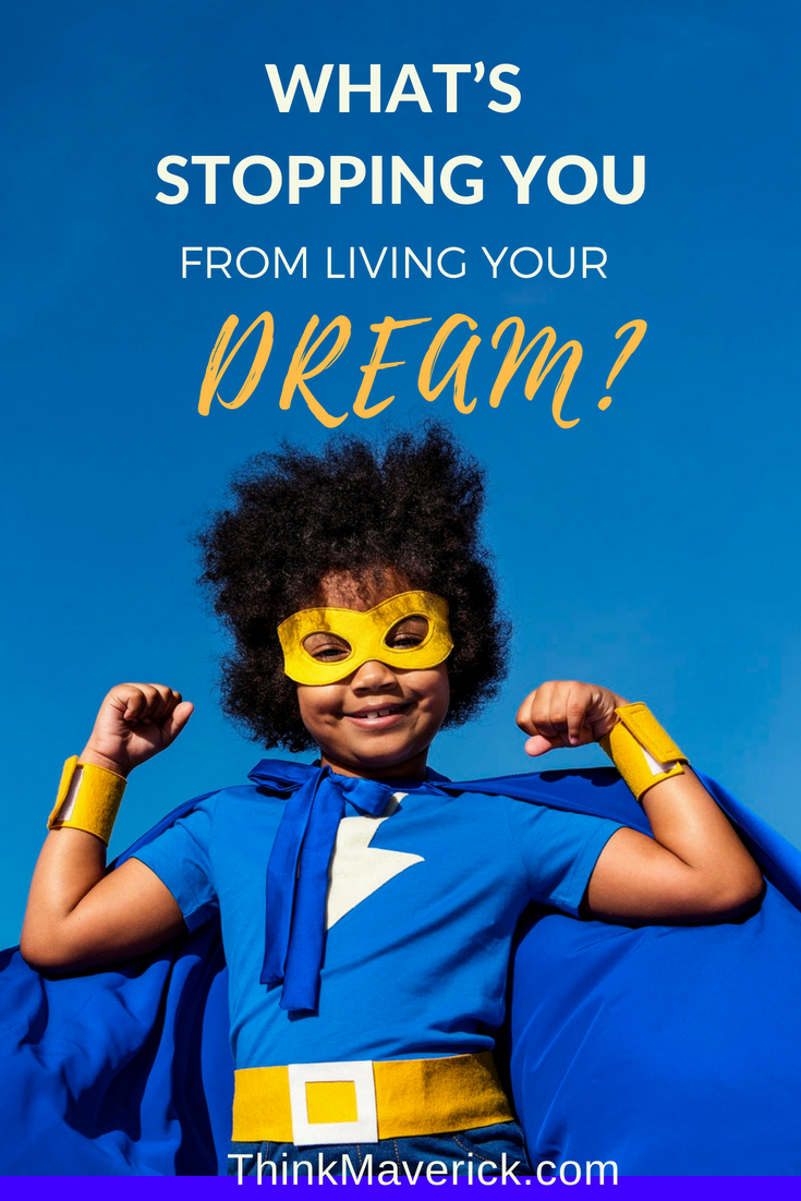 What's stopping you from living your dream?